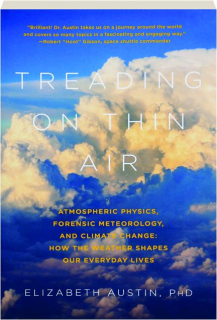 TREADING ON THIN AIR: Atmospheric Physics, Forensic Meteorology, and Climate Change