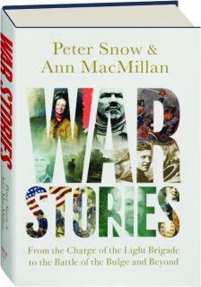 WAR STORIES: From the Charge of the Light Brigade to the Battle of the Bulge and Beyond