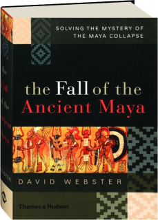 THE FALL OF THE ANCIENT MAYA: Solving the Mystery of the Maya Collapse