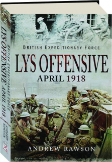LYS OFFENSIVE, APRIL 1918: British Expeditionary Force