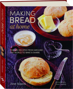 MAKING BREAD AT HOME: Over 50 Recipes from Around the World to Bake & Share