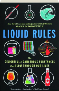 LIQUID RULES: The Delightful & Dangerous Substances That Flow Through Our Lives