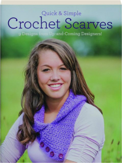QUICK & SIMPLE CROCHET SCARVES: 9 Designs from Up-and-Coming Designers!