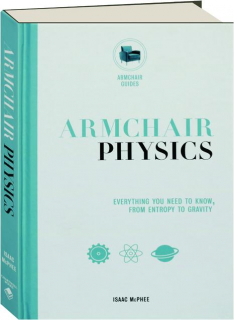 ARMCHAIR PHYSICS: Everything You Need to Know, from Entropy to Gravity