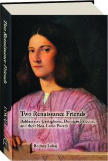 TWO RENAISSANCE FRIENDS: Baldassarre Castiglione, Domizio Falcone, and Their Neo-Latin Poetry
