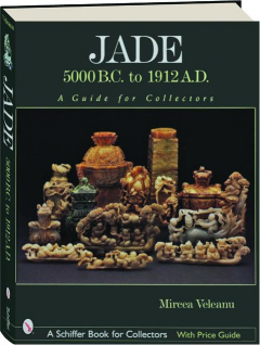 JADE: 5000 B.C. to 1912 A.D.--A Guide for Collectors