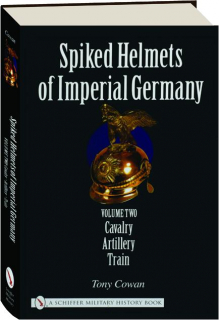 SPIKED HELMETS OF IMPERIAL GERMANY, VOLUME TWO