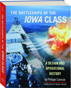 THE BATTLESHIPS OF THE <I>IOWA</I> CLASS: A Design and Operational History