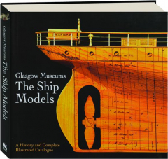 GLASGOW MUSEUMS THE SHIP MODELS: A History and Complete Illustrated Catalogue