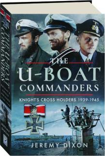 THE U-BOAT COMMANDERS: Knight's Cross Holders 1939-1945