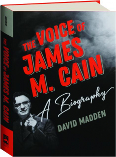 THE VOICE OF JAMES M. CAIN: A Biography
