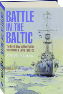 BATTLE IN THE BALTIC: The Royal Navy and the Fight to Save Estonia & Latvia 1918-20