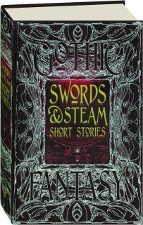SWORDS & STEAM SHORT STORIES: Anthology of New & Classic Tales