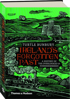 IRELAND'S FORGOTTEN PAST: A History of the Overlooked & Disremembered