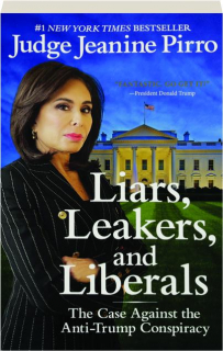 LIARS, LEAKERS, AND LIBERALS: The Case Against the Anti-Trump Conspiracy