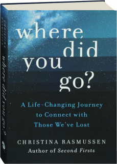 WHERE DID YOU GO? A Life-Changing Journey to Connect with Those We've Lost
