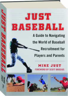 JUST BASEBALL: A Guide to Navigating the World of Baseball Recruitment for Players and Parents