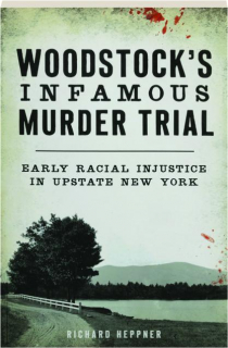 WOODSTOCK'S INFAMOUS MURDER TRIAL: Early Racial Injustice in Upstate New York