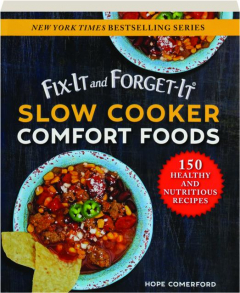 FIX-IT AND FORGET-IT SLOW COOKER COMFORT FOODS: 150 Healthy and Nutritious Recipes