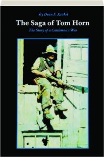 THE SAGA OF TOM HORN: The Story of a Cattlemen's War