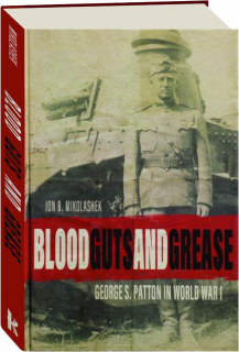 BLOOD, GUTS, AND GREASE: George S. Patton in World War I