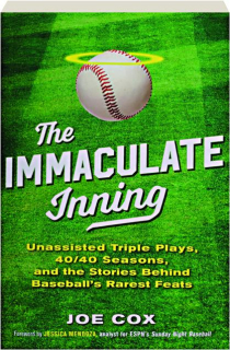 THE IMMACULATE INNING: Unassisted Triple Plays, 40/40 Seasons, and the Stories Behind Baseball's Rarest Feats