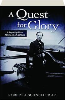A QUEST FOR GLORY: A Biography of Rear Admiral John A. Dahlgren