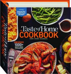 THE <I>TASTE OF HOME</I> COOKBOOK: Cook, Share, Celebrate
