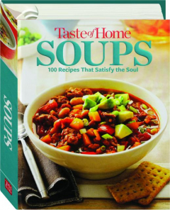 <I>TASTE OF HOME</I> SOUPS: 100 Recipes That Satisfy the Soul