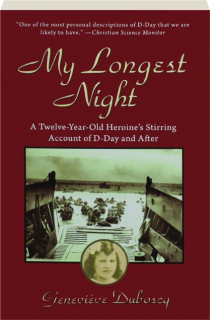 MY LONGEST NIGHT: A Twelve-Year-Old Heroine's Stirring Account of D-Day and After
