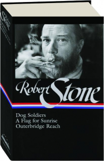 ROBERT STONE: Dog Soldiers / A Flag for Sunrise / Outerbridge Reach