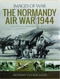 THE NORMANDY AIR WAR 1944: Images of War