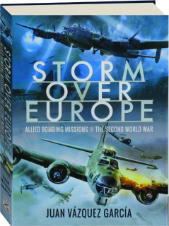 STORM OVER EUROPE: Allied Bombing Missions in the Second World War