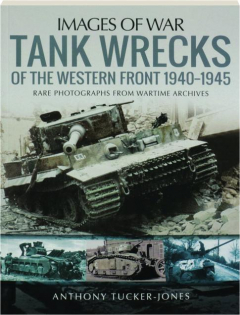 TANK WRECKS OF THE WESTERN FRONT 1940-1945: Images of War