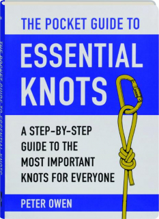 THE POCKET GUIDE TO ESSENTIAL KNOTS: A Step-by-Step Guide to the Most Important Knots for Everyone