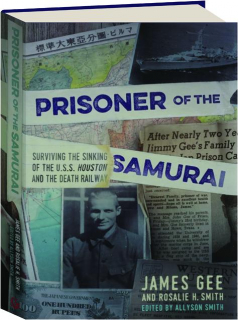 PRISONER OF THE SAMURAI: Surviving the Sinking of the U.S.S. <I>Houston</I> and the Death Railway