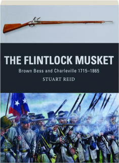 THE FLINTLOCK MUSKET--BROWN BESS AND CHARLEVILLE 1715-1865: Weapon 44