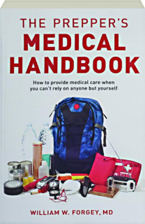THE PREPPER'S MEDICAL HANDBOOK: How to Provide Medical Care When You Can't Rely on Anyone but Yourself