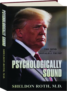 PSYCHOLOGICALLY SOUND: The Mind of Donald J. Trump