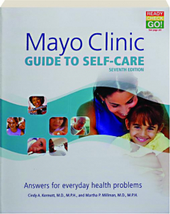 MAYO CLINIC GUIDE TO SELF-CARE, SEVENTH EDITION: Answers for Everyday Health Problems