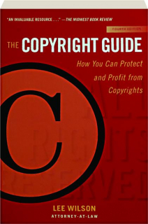 THE COPYRIGHT GUIDE, FOURTH EDITION: How You Can Protect and Profit from Copyrights