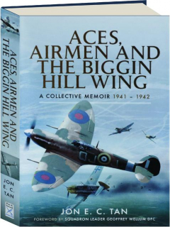 ACES, AIRMEN AND THE BIGGIN HILL WING: A Collective Memoir 1941-1942