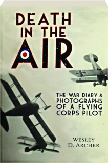 DEATH IN THE AIR: The War Diary & Photographs of a Flying Corps Pilot