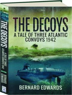 THE DECOYS: A Tale of Three Atlantic Convoys 1942