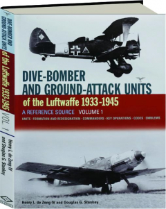 DIVE-BOMBER AND GROUND-ATTACK UNITS OF THE LUFTWAFFE 1933-1945, VOLUME 1: A Reference Source