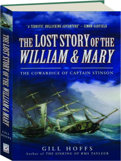 THE LOST STORY OF THE <I>WILLIAM & MARY:</I> The Cowardice of Captain Stinson