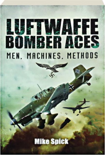 LUFTWAFFE BOMBER ACES: Men, Machines, Methods