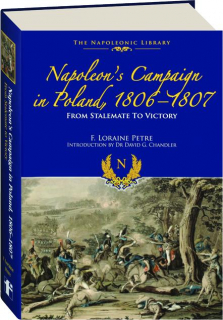 NAPOLEON'S CAMPAIGN IN POLAND, 1806-1807: From Stalemate to Victory