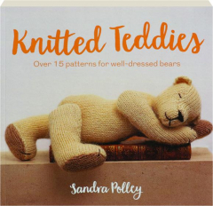 KNITTED TEDDIES: Over 15 Patterns for Well-Dressed Bears