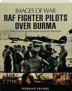 RAF FIGHTER PILOTS OVER BURMA: Images of War